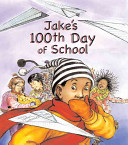 Jake's 100th Day of School by Lester Laminack, illus by Judy Love
