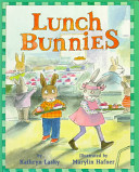 Lunch Bunnies by Kathryn Lasky, illus by Marilyn Hafner